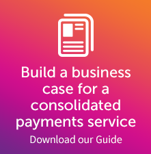 Build a business case for a consolidated payments service