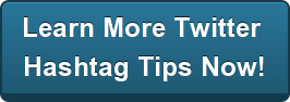 Learn More Twitter  Hashtag Tips Now!