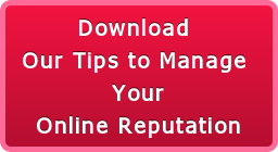 Download  Our Tips to Manage  Your  Online Reputation