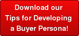 Download our  Tips for Developing  a Buyer Persona!