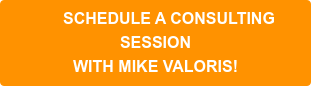Schedule a consulting  session  with Mike Valoris!