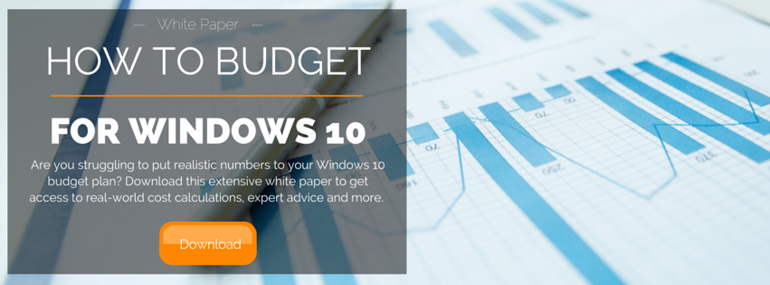 Click here to download the How to budget for Windows 10 White Paper