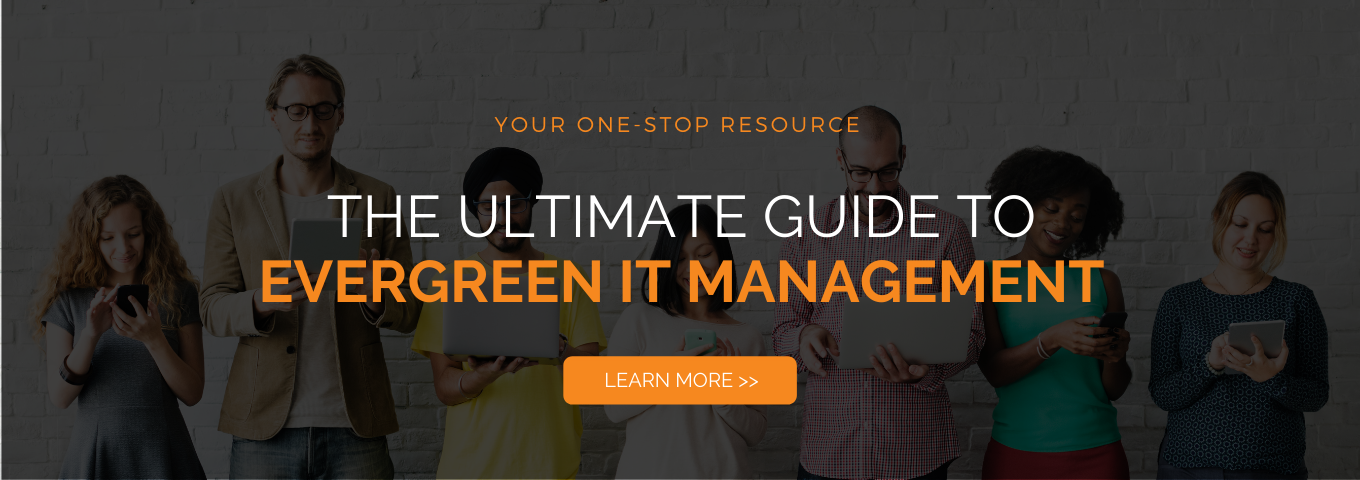 Click here to read The Ultimate Guide to Evergreen IT Management