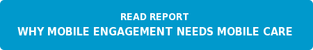 Read Report  Why Mobile Engagement Needs Mobile Care