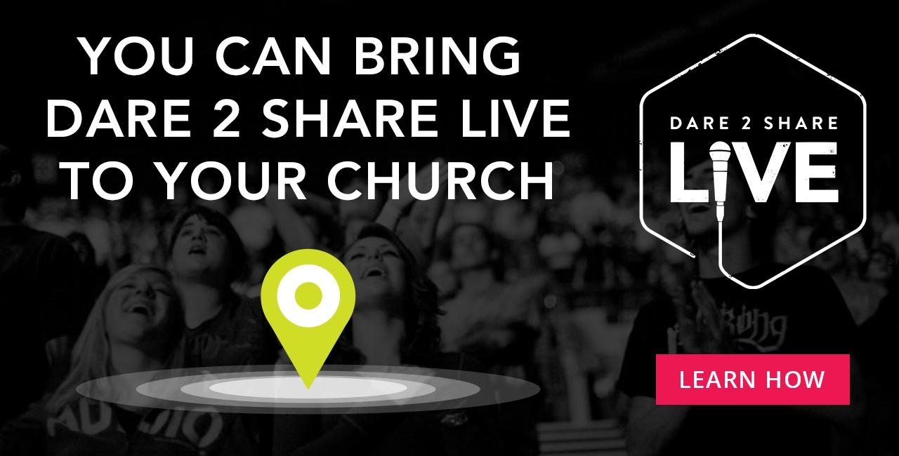 Bring Dare 2 Share Live to Your Church