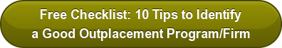 Free Checklist: 10 Tips to Identify a Good Outplacement Program/Firm