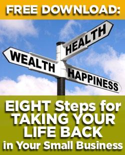 free download: EIGHT Steps for TAKING YOUR LIFE BACK in Your Small Business