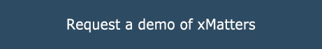 Request a demo of xMatters