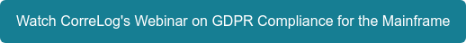 Watch CorreLog's Webinar on GDPR Compliance for the Mainframe