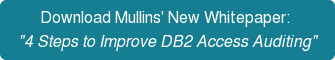"Download Mullins' New Whitepaper:   ""4 Steps to Improve DB2 Access Auditing"""