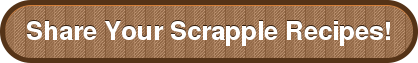 Share Your Scrapple Recipes!