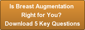 Is Breast Augmentation  Right for You?  Download 5 Key Questions