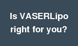 Is VASERLipo right for you?