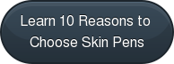Learn 10 Reasons to  Choose Skin Pens