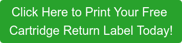 Click Here to Print Your Free  Cartridge Return Label Today!