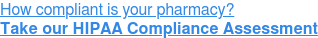 How compliant is your pharmacy? Take our HIPAA Compliance Assessment