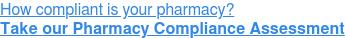 How compliant is your pharmacy? Take our Pharmacy Compliance Assessment
