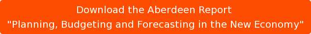 "Download the Aberdeen Report  ""Planning, Budgeting and Forecasting in the New Economy"""