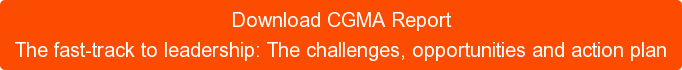 Download CGMA Report The fast-track to leadership: The challenges, opportunities and action plan