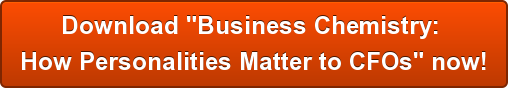 "Download ""Business Chemistry:  How Personalities Matter to CFOs"" now!"