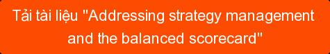 "Tải tài liệu ""Addressing strategy management  and the balanced scorecard"""
