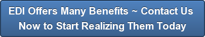 Contact Us Today to Start Realizing  the Many Benefits EDI Has to Offer