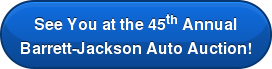See You at the 45th Annual  Barrett-Jackson Auto Auction!