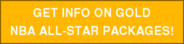 GET INFO ON GOLD NBA ALL-STAR PACKAGES!