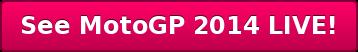 See MotoGP 2014 LIVE!