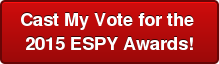 Cast My Vote for the  2015 ESPY Awards!