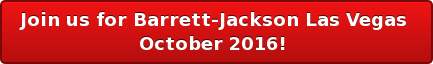 Join us for Barrett-Jackson Las Vegas  October 2016!