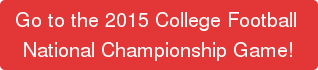 Go to the 2015 College Football Playoff National Championship Game!