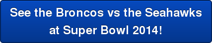See the Broncos vs the Seahawks at Super Bowl 2014!