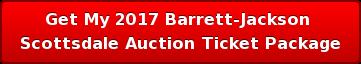 Get My 2017 Barrett-Jackson  ScottsdaleAuctionTicket Package