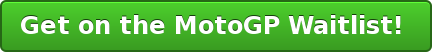 Get on the MotoGP Waitlist!
