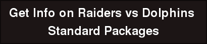 Get Info on Raiders vs Dolphins  Standard Packages