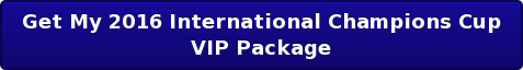 Get My 2016 International Champions Cup  VIP Package