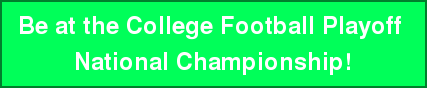 Be at the College Football Playoff  National Championship!