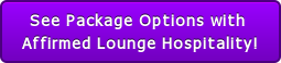 See Package Options with   Affirmed Lounge Hospitality!