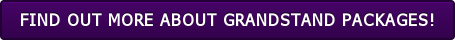 FIND OUT MORE ABOUT GRANDSTAND PACKAGES!