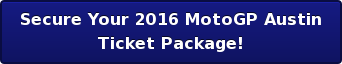 Secure Your 2016 MotoGP Austin Ticket Package!