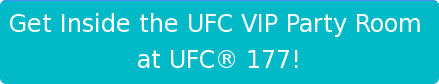 Get Inside the UFC VIP Party Room  at UFC 177!