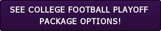 SEE COLLEGE FOOTBALL PLAYOFF  PACKAGE OPTIONS!