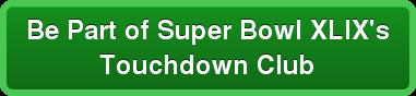 Be Part ofSuper Bowl XLIX's  Touchdown Club