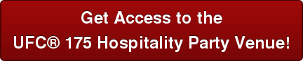 Get Access to the  UFC 175 Hospitality Party Venue!