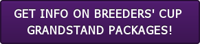 GET INFO ON BREEDERS' CUP  GRANDSTAND PACKAGES!