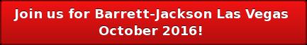 Join us for Barrett-JacksonLas Vegas  October 2016!