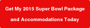 Get My 2015 Super Bowl Package  and Accommodations Today
