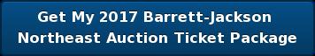 Get My 2017 Barrett-Jackson  NortheastAuctionTicket Package