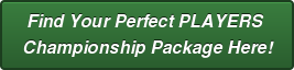 Find YourPerfect PLAYERS  Championship Package Here!